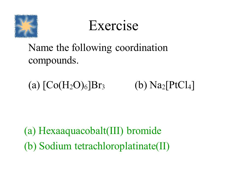 Exercise (a) [Co(H2O)6]Br3 (b) Na2[PtCl4]